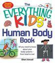The Everything Kids' Human Body Book: All You Need to Know about Your Body Systems - From Head to Toe!