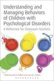 Understanding and Managing Behaviors of Children with Psychological Disorders: A Reference for Classroom Teachers