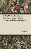 Is the Devil a Gentleman - And Other Satanic Stories (Fantasy and Horror Classics)