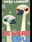 Beware of the Emu!