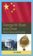 George W. Bush and China: Policies, Problems, and Partnerships
