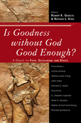 Is Goodness Without God Good Enough?: A Debate on Faith, Secularism, and Ethics