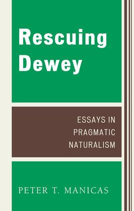 Rescuing Dewey: Essays in Pragmatic Naturalism