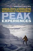 Peak Experiences: Danger, Death, and Daring in the Mountains of the Northeast