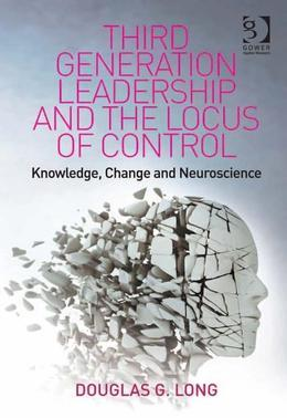 Third Generation Leadership and the Locus of Control: Knowledge, Change and Neuroscience