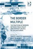 The Border Multiple: The Practicing of Borders between Public Policy and Everyday Life in a Re-scaling Europe