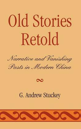 Old Stories Retold: Narrative and Vanishing Pasts in Modern China
