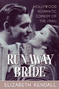 The Runaway Bride: Hollywood Romantic Comedy of the 1930s