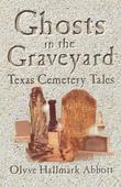 Ghosts in the Graveyard: Texas Cemetery Tales