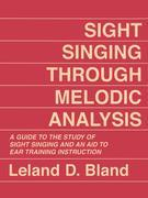 Sight Singing Through Melodic Analysis: A Guide to the Study of Sight Singing and an Aid to Ear Training Instruction