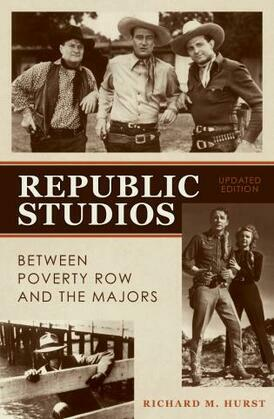 Republic Studios: Beyond Poverty Row and the Majors