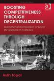 Boosting Competitiveness Through Decentralization: Subnational Comparison of Local Development in Mexico