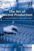 The Art of Record Production: An Introductory Reader for a New Academic Field