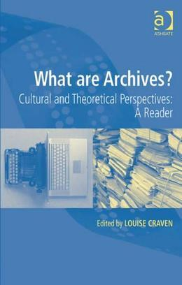 What are Archives?: Cultural and Theoretical Perspectives: a reader