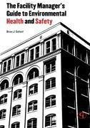The Facility Manager's Guide to Environmental Health and Safety
