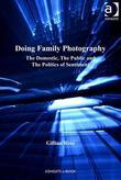 Doing Family Photography: The Domestic, The Public and The Politics of Sentiment