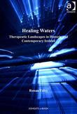 Healing Waters: Therapeutic Landscapes in Historic and Contemporary Ireland