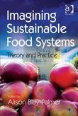 Imagining Sustainable Food Systems: Theory and Practice