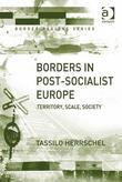 Borders in Post-Socialist Europe: Territory, Scale, Society