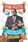 Every Day is an Atheist Holiday!: More Magical Tales from the Author of God, No!