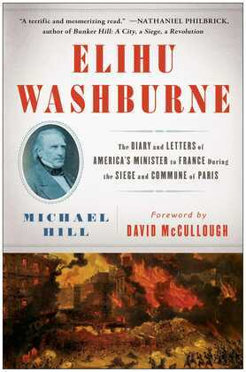 Elihu Washburne: The Diary and Letters of America's Minister to France During the Siege and Commune of Paris