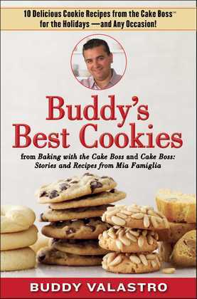 Buddy's Best Cookies (from Baking with the Cake Boss and Cake Boss): 10 Delicious Cookie Recipes from the Cake Boss for the Holidays--and Any Occasion