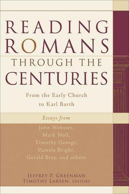 Reading Romans through the Centuries: From the Early Church to Karl Barth