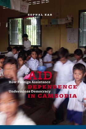Aid Dependence in Cambodia: How Foreign Assistance Undermines Democracy