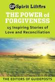 The Power of Forgiveness: 15 Inspiring Stories of Love and Reconciliation