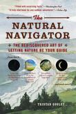 The Natural Navigator: The Rediscovered Art of Letting Nature Be Your Guide