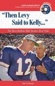 &quot;Then Levy Said to Kelly. . .&quot;: The Best Buffalo Bills Stories Ever Told