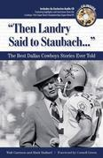 &quot;Then Landry Said to Staubach. . .&quot;: The Best Dallas Cowboys Stories Ever Told