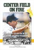Center Field on Fire: An Umpire's Life with Pine Tar Bats, Spitballs, and Corked Personalities