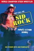 They Call Me Sid Rock: Rodeo's Extreme Cowboy