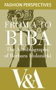 FROM A TO BIBA: The Autobiography of Barbara Hulanicki