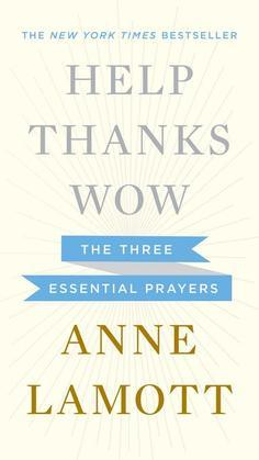 Help, Thanks, Wow: The Three Essential Prayers
