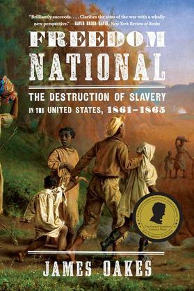 Freedom National: The Destruction of Slavery in the United States, 1861-1865