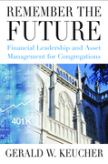 Remember the Future: Financial Leadership and Asset Management for Congregations