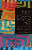 Not Done Yet: Living Through Breast Cancer