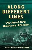 Along Different Lines: 70 Real Life Railway Stories