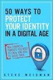 50 Ways to Protect Your Identity in a Digital Age: New Financial Threats You Need to Know and How to Avoid Them, 2/e