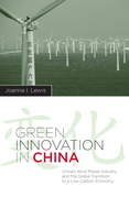 Green Innovation in China: China's Wind Power Industry and the Global Transition to a Low-Carbon Economy