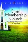 Guidelines for Leading Your Congregation 2013-2016 - Small Membership Church: Serving with Significance in Your Context