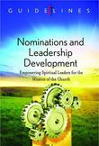 Guidelines for Leading Your Congregation 2013-2016 - Nominations and Leadership Development: Empowering Spiritual Leaders for the Mission of the Churc