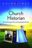 Guidelines for Leading Your Congregation 2013-2016 - Church Historian: Remembering the Past and Inspiring the Future