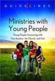 Guidelines for Leading Your Congregation 2013-2016 - Ministries with Young People: Young People Connecting with One Another, the Church, and God