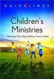Guidelines for Leading Your Congregation 2013-2016 - Children's Ministries: Ministries that Help Children Grow in Faith