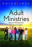 Guidelines for Leading Your Congregation 2013-2016 - Adult Ministries: Ministries that Help Adults Love God and Neighbor