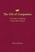 The Gift of Compassion: A Guide to Helping Those Who Grieve