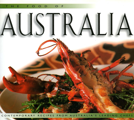 Food of Australia: Contemporary Recipes from Australia's Leading Chefs
